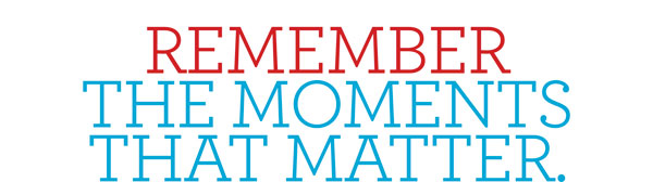 Remember the moments that matter
